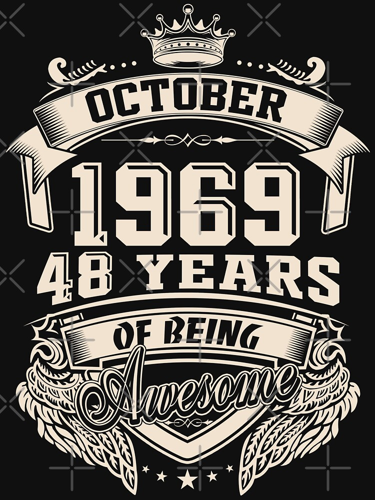 Born in October 1969 48 Years of Being Awesome by dragts
