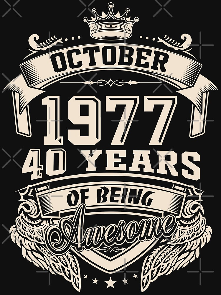 Born In October 1977 40 Years of Being Awesome by dragts
