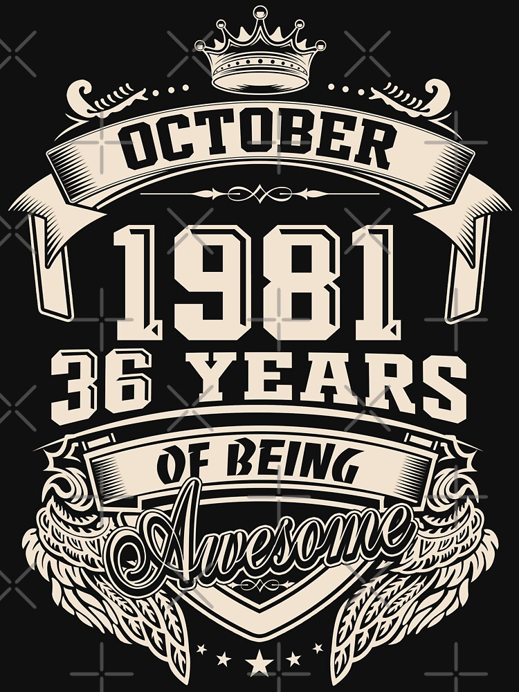 Born In October 1981 36 Years of Being Awesome by dragts