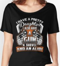 I Have A Pretty Daughter I Also Have a Gun a Shovel and an Alibi T Shirts & Hoodies Women's Relaxed Fit T-Shirt