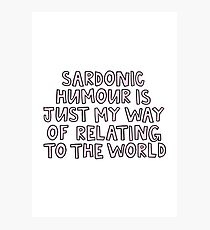 Sardonic Humous is just my way of relating to the world Photographic Print