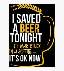 Funny Beer Lover Gift I Saved A Beer Tonight  Photographic Print