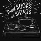 Read Books Not Shirts by Weldon Fultz