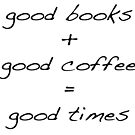 Good Books Good Coffee Good Times by illustrateme