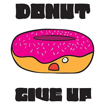 Donut Give Up by amedeea