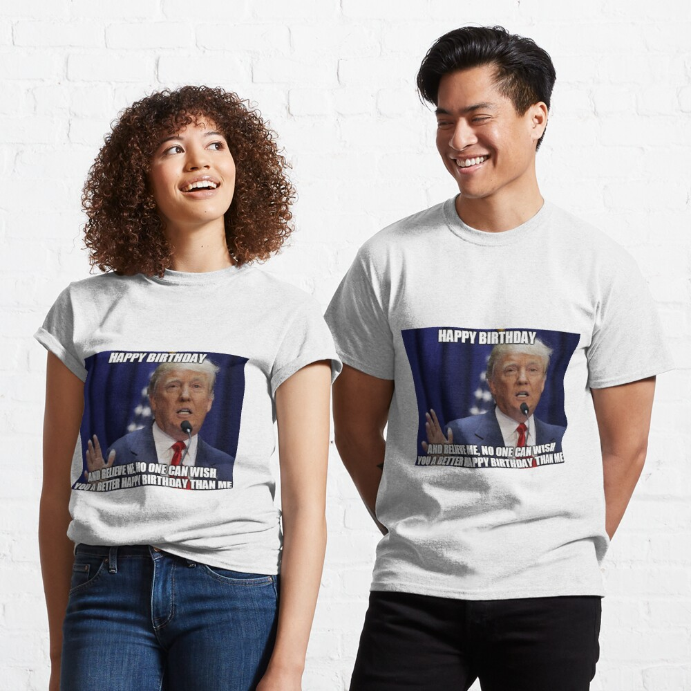 Donald Trump Happy Birthday Meme T Shirt By Balzac Redbubble