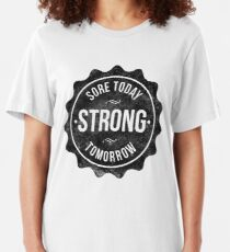 Sore Today Strong Tomorrow Slim Fit T-Shirt