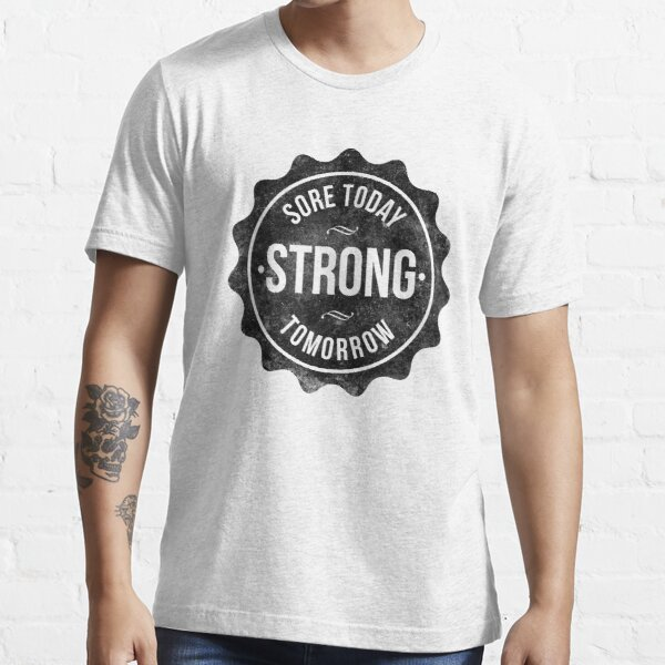 Sore Today Strong Tomorrow Essential T-Shirt