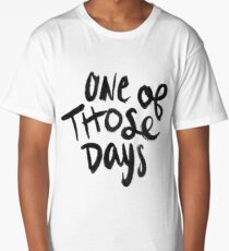 One of Those Days Long T-Shirt
