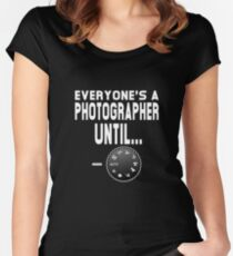 Everyone's A Photographer Until... Women's Fitted Scoop T-Shirt