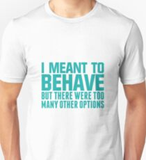 Meant to Behave T-Shirt