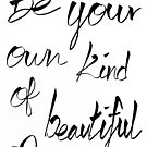 Be your own kind of beautiful by Lindie Allen