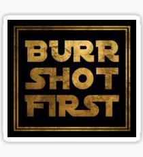Burr Shot First - Gold Sticker
