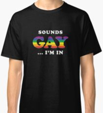 Sounds Gay I'm In Classic T-Shirt