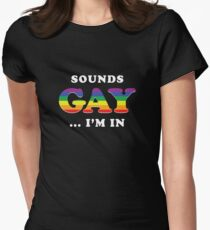 Sounds Gay I'm In Women's Fitted T-Shirt