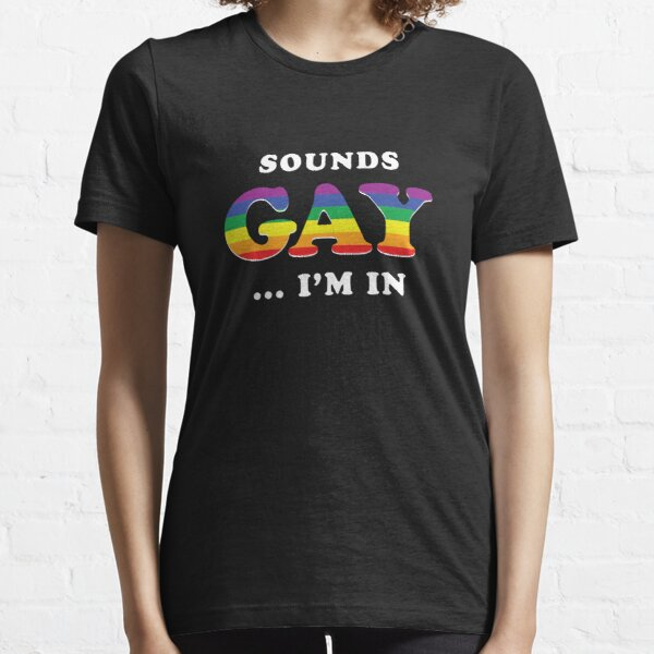 Sounds Gay I'm In Essential T-Shirt
