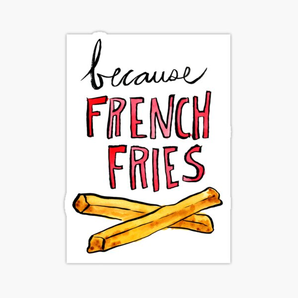 Because French Fries Sticker