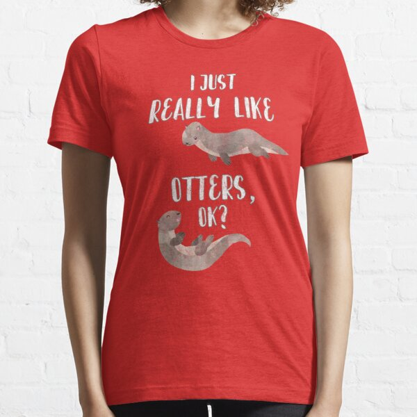 I Just Really Like  Otters OK? - Funny Otter Shirt Essential T-Shirt