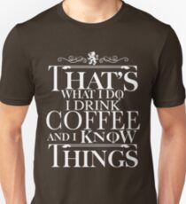 That's What I Do I Drink Coffee And I Know Things T-Shirt