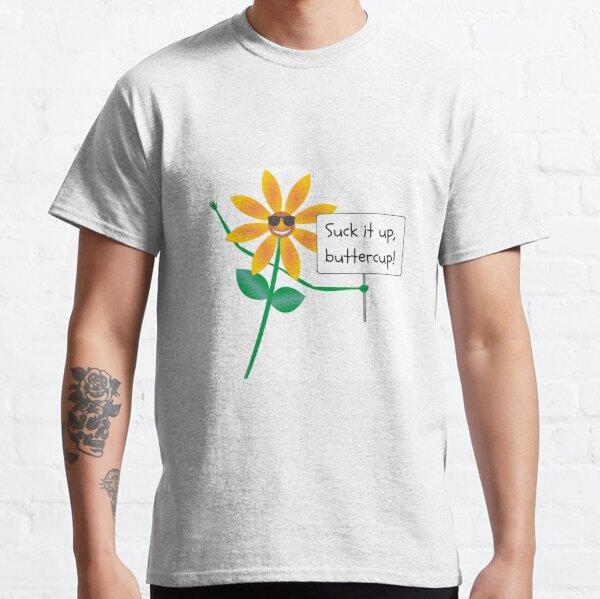 Suck it up, buttercup! Classic T-Shirt