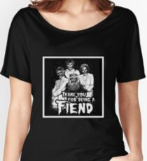 Thank You For Being A Fiend Women's Relaxed Fit T-Shirt
