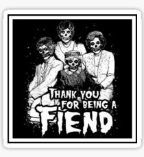 Thank You For Being A Fiend Sticker