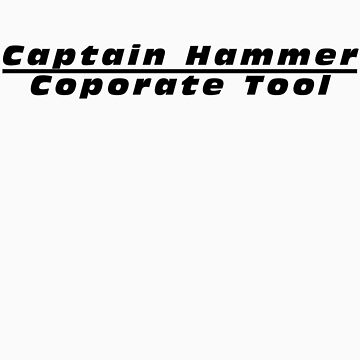 Captain Hammer Coporate Tool by Bobgoblin32