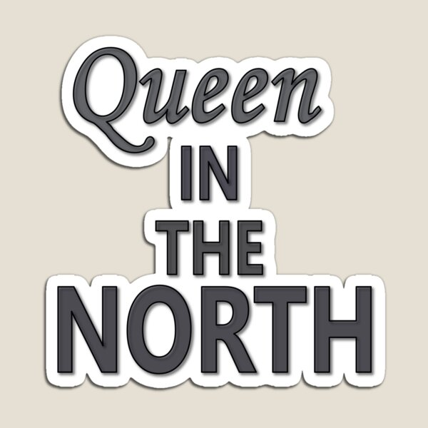 Queen in the North Magnet