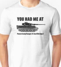 You had me at - Panzerkampfwagen VI Ausführung E - Tiger Unisex T-Shirt