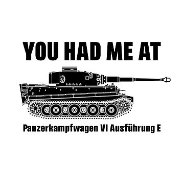 You had me at - Panzerkampfwagen VI Ausführung E - Tiger by mhvis