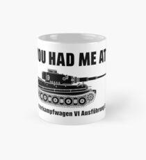 You had me at - Panzerkampfwagen VI Ausführung E - Tiger Mug