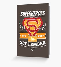 Superheroes are Born in September Greeting Card