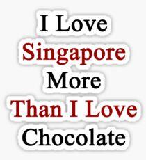 I Love Singapore More Than I Love Chocolate  Sticker