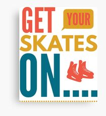 Get your skates on... Canvas Print