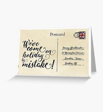 We've come on holiday by mistake! Greeting Card