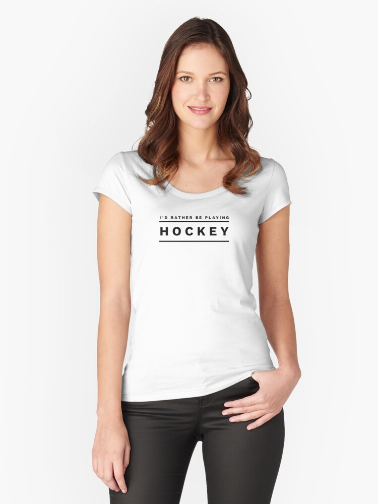 I'd rather be playing hockey.... Women's Fitted Scoop T-Shirt Front