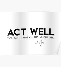 act well - alexander pope Poster