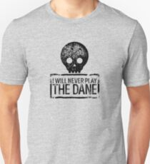 I will never play...The Dane T-Shirt