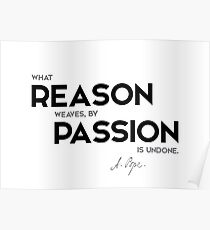 reason, passion - alexander pope Poster