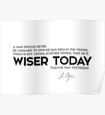 wiser today - alexander pope Poster