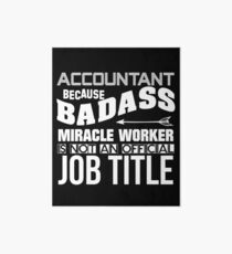 Accountant Because Badass Miracle Worker Art Board Print