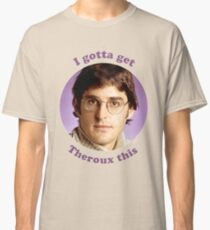 Gotta Get Theroux This Classic T-Shirt