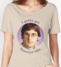 Gotta Get Theroux This Women's Relaxed Fit T-Shirt