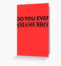 Do You Even Smash Bro? Greeting Card