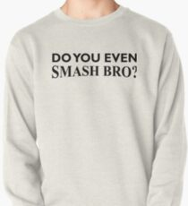 Do You Even Smash Bro? Pullover