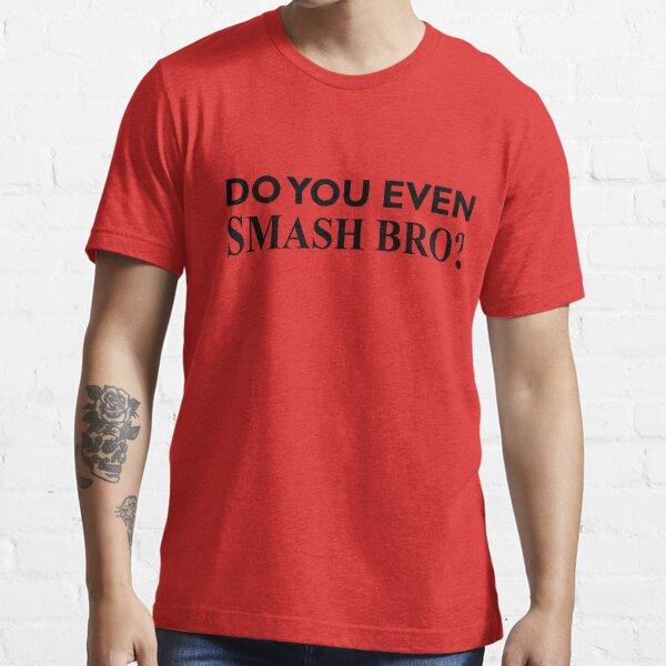 Do You Even Smash Bro? Essential T-Shirt