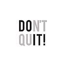 Don't Quit - Do It! by brandoff
