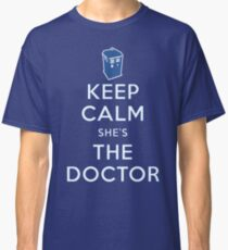 Keep Calm She's The Doctor Classic T-Shirt