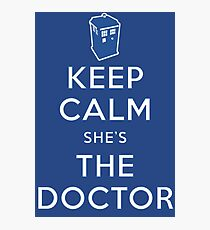Keep Calm She's The Doctor Photographic Print