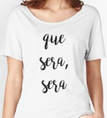 que sera, sera | Quote Women's Relaxed Fit T-Shirt